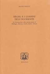 Hegel e i confini dell'Occidente. La fenomenologia nelle interpretazioni di Heidegger, Marcuse, L?with, Kojeve, Schmitt
