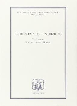 Il problema dell'intuizione. Tre studi su Platone, Kant e Husserl