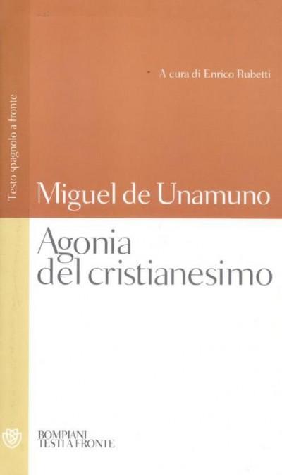Agonia del cristianesimo. testo spagnolo a fronte - Miguel De Unamuno