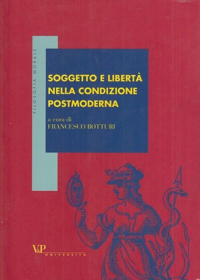Soggetto e libert? nella condizione postmoderna - Botturi Francesco (a Cura Di)