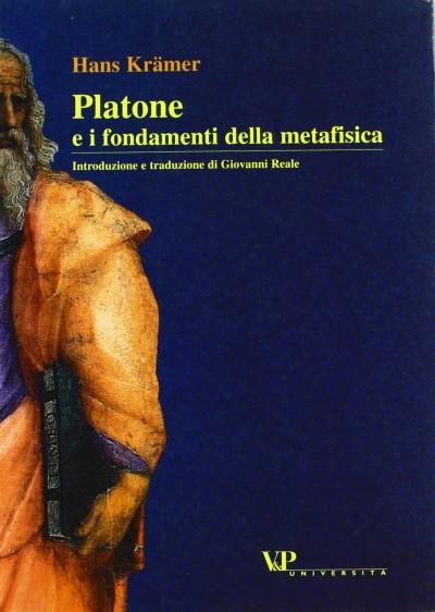 Platone e i fondamenti della metafisica. saggio sulla teoria dei principi e sulle dottrine non scritte di platone - Kr?mer Hans