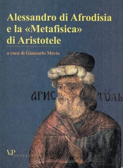 Alessandro di afrodisia e la ?metafisica? di aristotele - Movia Giancarlo (a Cura Di)