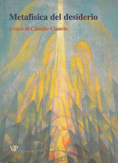 Metafisica del desiderio - Cianco Claudio (a Cura Di)