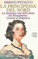 La principessa del nord. La misteriosa vita della dama del Risorgimento: Cristina di Belgioioso
