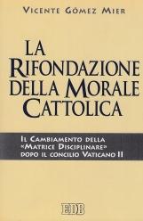 La rifondazione della morale cattolica. Il cambiamento della ?Matrice disciplinare? dopo il Concilio Vaticano II