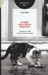 Storia dell'Italia mafiosa. Perch? le mafie hanno avuto successo