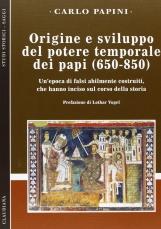 Origine e sviluppo del potere temporale dei papi (650-850). Un'epoca di falsi abilmente costruiti, che hanno inciso sul corso della storia