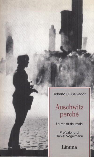 Auschwitz perch?. la realt? del male - Salvadori Roberto G.