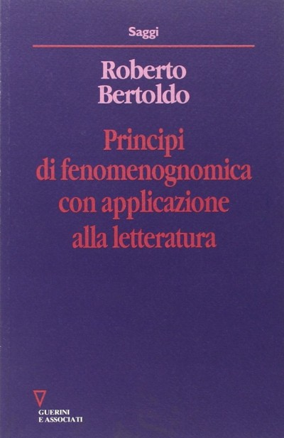Principi di fenomenognomica con applicazione alla letteratura - Bertoldo Roberto
