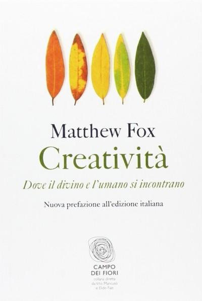 Creativit?. dove il divino e l'umano si incontrano - Fox Matthew