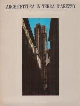 Architettura in terra d'Arezzo i restauri dei beni architettonici dal 1975 al 1984 Vol I: Arezzo - Valdichiana - Valdarno