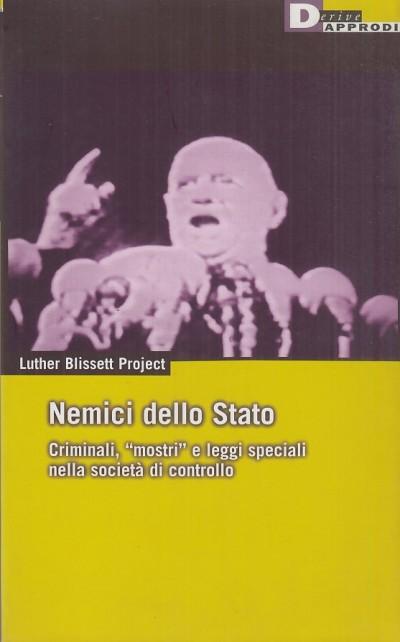 Nemici dello stato. criminali, mostri e leggi speciali nella societ? di controllo - Luther Blisset Project