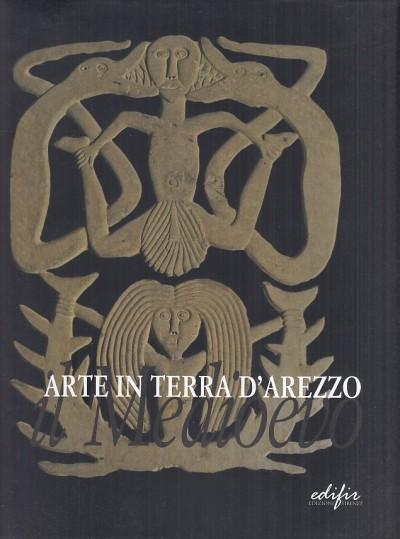 Arte in terra d'arezzo il medioevo - Collareta Marco - Refice Paola (a Cura Di)