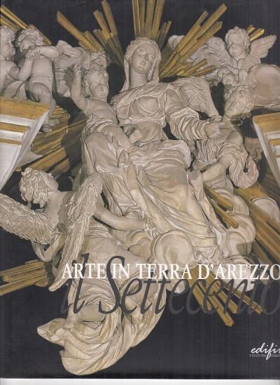 Arte in terra d'arezzo il settecento - Collareta Marco - Refice Paola (a Cura Di)
