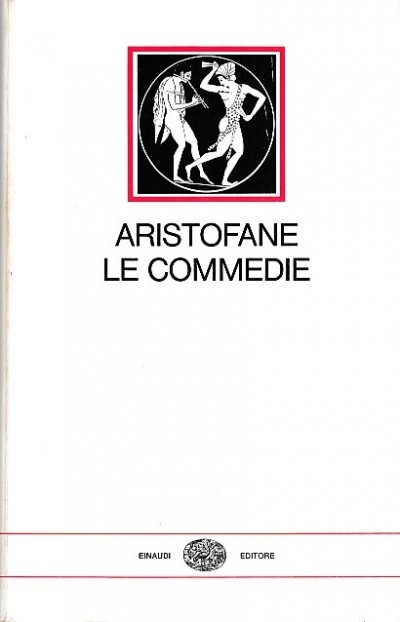 Le commedie - Aristofane