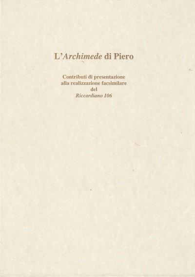 L'archimede di piero [edizione facsimile del riccardiano 106] - Piero Della Francesca