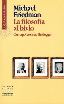 La filosofia al bivio. Carnap, Cassirer, Heidegger