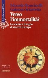 Verso l'immortalità La scienza e il sogno di vincere il tempo