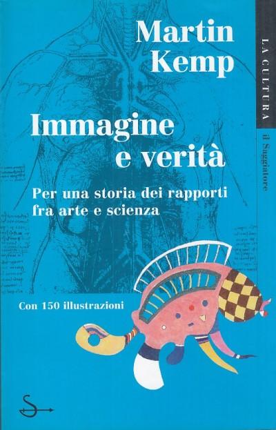 Immagine e verita'. per una storia dei rapporti fra arte e scienza - Kemp Martin