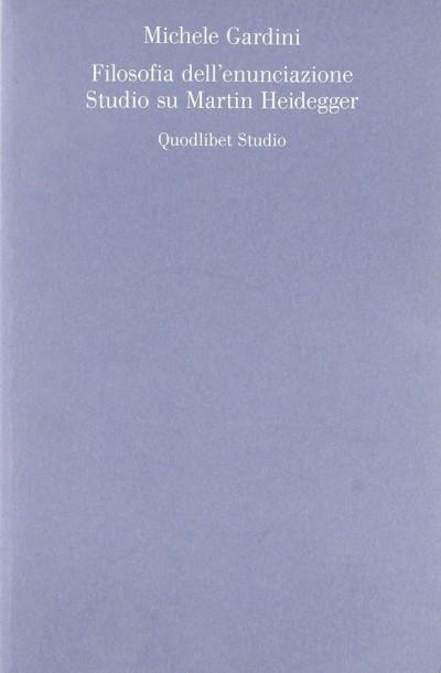 Filosofia dell'enunciazione. studio su martin heidegger - Gardini Michele