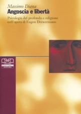 Angoscia e libert?. Psicologia del profondo e religione nell'opera di Eugen Drewermann