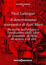 Il determinismo economico di Karl Marx. Ricerche sull'origine e l'evoluzione delle idee di giustizia, di bene, di anima e di dio