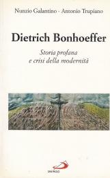 Dietrich Bonhoeffer. Storia profana e crisi della modernit?