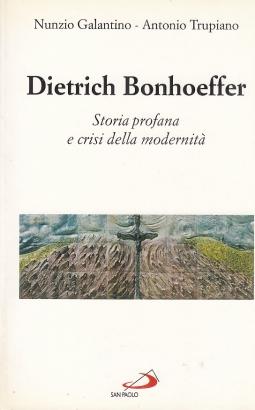 Dietrich Bonhoeffer. Storia profana e crisi della modernità