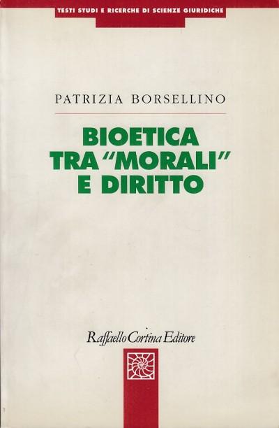 Bioetica tra morali e diritto - Borsellino Patrizia