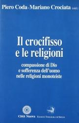 Il crocifisso e le religioni. Compassione di Dio e sofferenza dell'uomo nelle religioni monoteiste