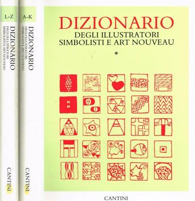 Dizionario degli illustratori simbolisti e art nouveau - Fanelli Giovanni - Godoli Ezio