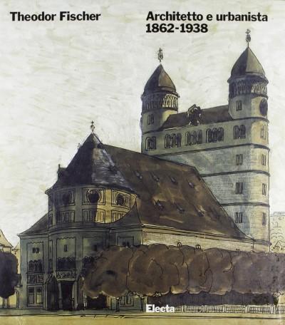 Theodor fischer architetto e urbanista 1862-1938 - Nerdinger Winfried