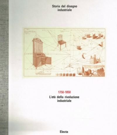 Storia del disegno industriale 1750-1850 l'et? della rivoluzione industriale - Castelnuovo Enrico (direzione Scientifica)