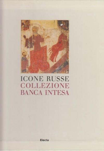 Icone russe della collezione banca intesa. catalogo ragionato - Pirovano Carlo (a Cura Di)