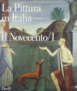 La pittura in Italia. Il Novecento /1 1900-1945