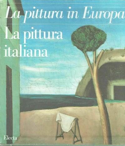 La pittura in europa. la pittura italiana - Pirovano Carlo (a Cura Di)