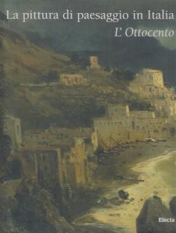 La pittura di paesaggio in Italia. L'ottocento