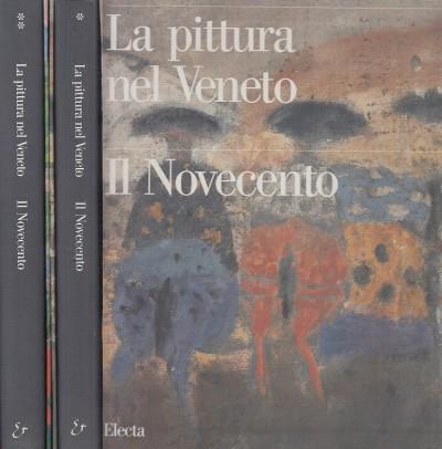 La pittura nel veneto. il novecento tomo primo tomo secondo - Pavanello Giuseppe - Stringa Nico (a Cura Di)