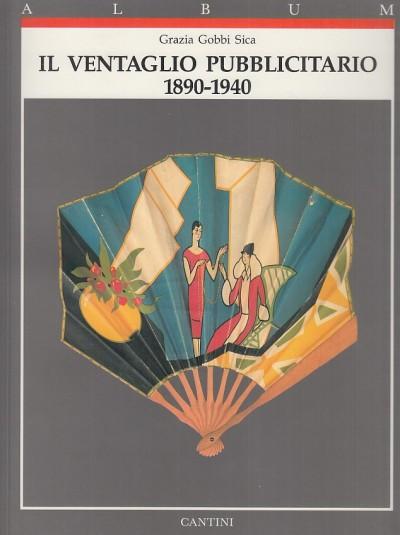 Il ventaglio pubblicitaro 1890-1940 - Gobbi Sica Grazia