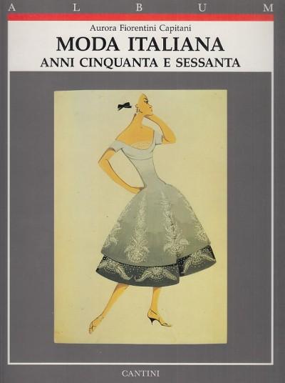 Moda italiana. anni cinquanta e sessanta - Fiorentini Capitini Aurora