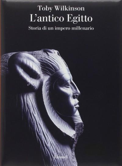 L'antico egitto. storia di un impero millenario - Wilkinson Toby