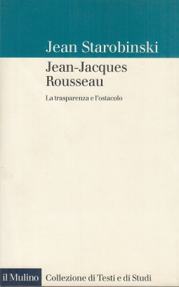 Jean-Jacques Rousseau. La trasparenza e l'ostacolo