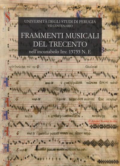 Frammenti musicali del trecento. nell'incunabolo inv. 15755 n.f. della biblioteca del dottorato dell'universit? degli studi di perugia - Ciliberti Galliano - Brumana Biancamaria (a Cura Di)