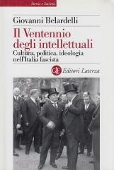 Il Ventennio degli intellettuali. Cultura, politica, ideologia nell'Italia fascista