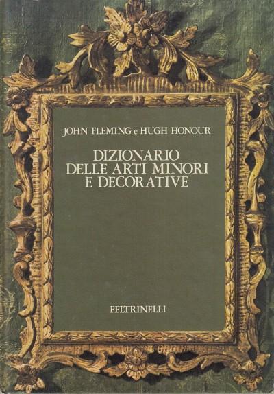 Dizionario delle arti minori e decorative - Fleming John - Honour Hugh
