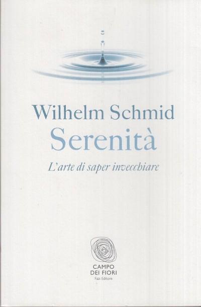 Serenita'. l'arte di saper invecchiare - Schmid Wilhelm