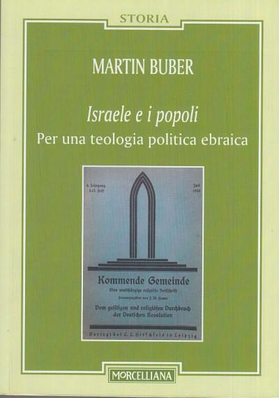 Israele e i popoli. per una teologia politica ebraica - Buber Martin
