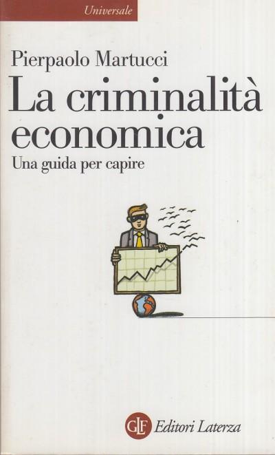 La criminalit? economica. una guida per capire - Martucci Pierpaolo