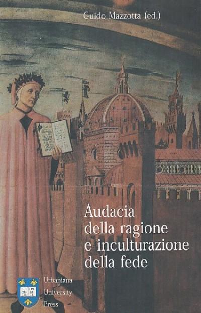 Audacia della ragione e inculturazione della fede - Mazzotta Guido (a Cura Di)