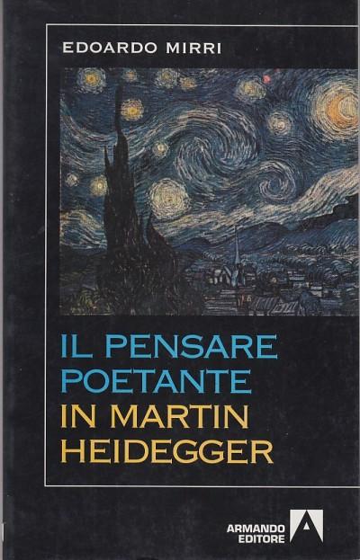 Il pensare poetante in martin heidegger - Mirri Edoardo